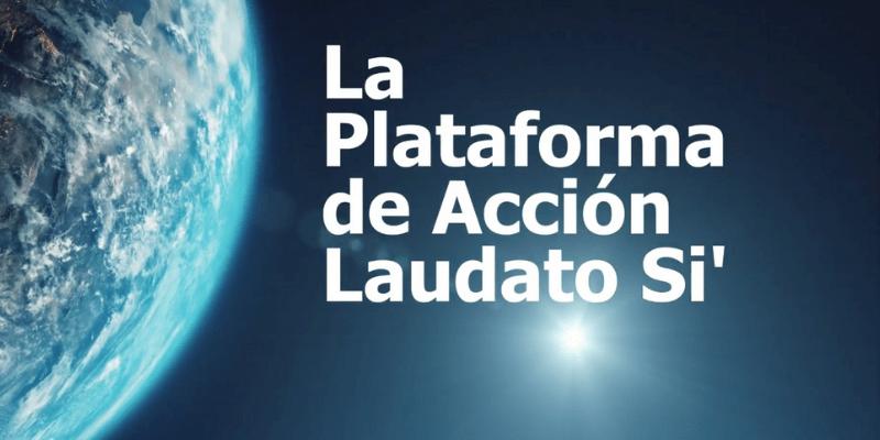 Se acerca el lanzamiento de la Plataforma de Acción Laudato Si'